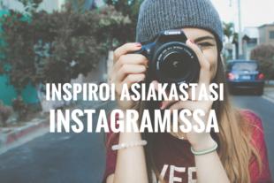 Inspiroi asiakastasi Instagramissa